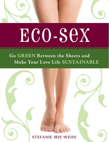 Eco-Sex Book Go Green Between The Sheets Make Your Love Life Sustainable