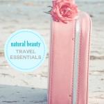 Natural Beauty Travel Essentials