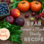 DIY Beauty | 5 Farmer's Market Beauty Recipes
