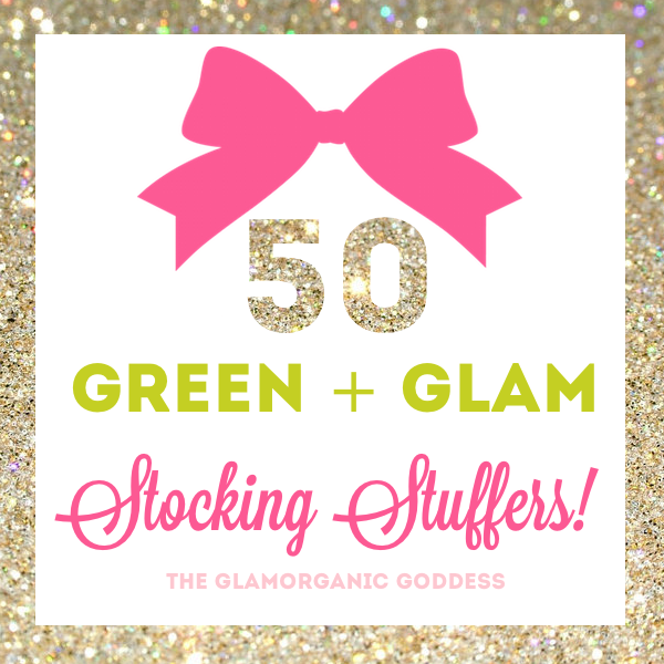 50 Green + Glam Stocking Stuffers 2013 Glamorganic Goddess Gift Guide
