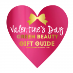 2014 | Valentine's Day Green Beauty GIFT GUIDE